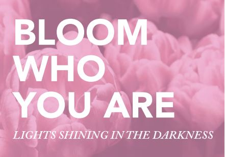 """Bloom Who You Are: Lights Shining in the Darkness"" Retreat"